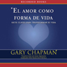 El amor como forma de vida (Love as a Way of Life) (Unabridged) Audiobook, by Gary Chapman