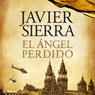 El angel Perdido (The Lost Angel) (Unabridged), by Javier Sierra