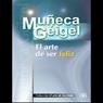 El Arte de Ser Feliz (Texto Completo) Audiobook, by Muñeca Geigel