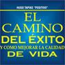 El Camino del Exito y Como Mejorar la Calidad de Vida (The Road to Success and How to Improve the Quality of Life), by Hugo Tapias