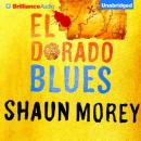 El Dorado Blues: An Atticus Fish Novel, Book 2 (Unabridged), by Shaun Morey