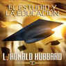 El Estudio y la Educacion (Study & Education, Spanish Castilian Edition) (Unabridged), by L. Ron Hubbard