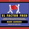 El Factor Fred: How Passion In Your Work And Life Can Turn the Ordinary Into the Extraordinary (Unabridged) Audiobook, by Mark Sanborn