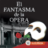 El Fantasma de la opera (The Phantom of the Opera), by Gaston Leroux