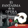 El Fantasma de la opera (The Phantom of the Opera) Audiobook, by Gaston Leroux