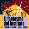 El fantasma del instituto (The Ghost of the Institute): Aventura Joven (Unabridged) Audiobook, by Elvira Sancho