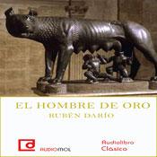El hombre de oro (The Golden Man) (Unabridged) Audiobook, by Ruben Dario