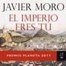 El Imperio eres tu (The Empire is you) (Unabridged) Audiobook, by Javier Moro