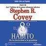 El Octavo Habito De la Efectividad a la Grandeza (The 8th Habit: From Effectiveness to Greatness), by Stephen R. Covey