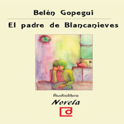El padre de Blancanieves (Snow Whites Father) (Unabridged), by Belen Gopegui