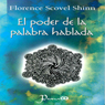 El Poder de la Palabra Hablada (The Power of the Spoken Word) (Spanish Edition) (Unabridged) Audiobook, by Florence Scovel