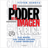 El Poder de la Imagen Publica (Texto Completo) (The Power of the Public Image ) (Unabridged), by Victor Gordoa