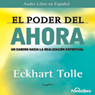 El Poder del Ahora (Texto Completo) (The Power of Now (Unabridged)) Audiobook, by Eckhart Tolle