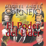 El Poder del Lider: Conferencia (The Power of the Leader: Conference) Audiobook, by Miguel Angel Cornejo