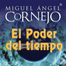 El Poder del Tiempo (Texto Completo) (The Power of Time ) (Unabridged) Audiobook, by Miguel Angel Cornejo