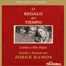 El Regalo del Tiempo: Cartas a Mis Hijos (The Gift of Time: Letters to My Children) (Unabridged) Audiobook, by Jorge Ramos