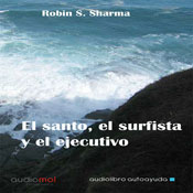 El santo,el surfista y el ejecutivo (The Saint, the Surfer, and the Executive) (Unabridged), by Robin S. Sharma