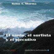 El santo,el surfista y el ejecutivo (The Saint, the Surfer, and the Executive) (Unabridged) Audiobook, by Robin S. Sharma