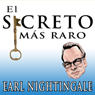 El Secreto Mas Raro (The Strangest Secret) (Unabridged) Audiobook, by Earl Nightingale