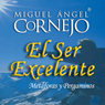 El Ser Excelente (Texto Completo) (Being Excellent) (Unabridged), by Miguel Angel Cornejo