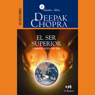 El Ser Superior: La Magia de la Evolucion Total (The Higher Self) Audiobook, by Deepak Chopra