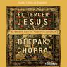 El Tercer Jesus (The Third Jesus): El Cristo que todos llevamos por dentro, by Deepak Chopra