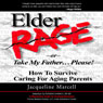 Elder Rage, or Take My Father... Please!: How to Survive Caring for Aging Parents (Unabridged) Audiobook, by Jacqueline Marcell