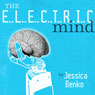 The Electric Mind: One Womans Battle Against Paralysis at the Frontiers of Science (Unabridged), by Jessica Benko