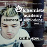 Elemental Explosions: Alchemists Academy, Book 2 (Unabridged) Audiobook, by Kailin Gow