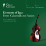 Elements of Jazz: From Cakewalks to Fusion Audiobook, by The Great Courses