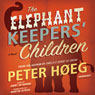 The Elephant Keepers Children (Unabridged) Audiobook, by Peter Hoeg