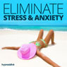 Eliminate Stress & Anxiety - Hypnosis Audiobook, by Hypnosis Live
