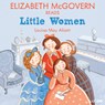 Elizabeth McGovern reads Little Women: Famous Fiction (Unabridged) Audiobook, by Louisa May Alcott
