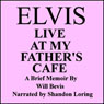 Elvis: Live at My Fathers Cafe (Unabridged) Audiobook, by Will Bevis