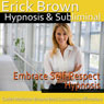 Embrace Self-Respect Hypnosis: Start Loving Yourself & Release Negativity, Guided Meditation, Self-Hypnosis, Binaural Beats Audiobook, by Erick Brown Hypnosis