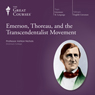 Emerson, Thoreau, and the Transcendentalist Movement Audiobook, by The Great Courses
