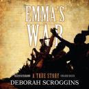 Emmas War: A True Story (Unabridged), by Deborah Scroggins