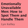 Emotionally Unavailable Men: How to Spot Them and Handle Them (Unabridged) Audiobook, by Lyn Kelley
