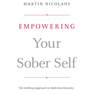 Empowering Your Sober Self: The LifeRing Approach to Addiction Recovery (Unabridged), by Martin Nicolaus