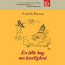 En lille bog om kaerlighed (Unabridged) Audiobook, by Frederik Dessau