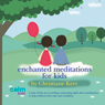 Enchanted Meditations for Kids, by Christiane Kerr