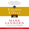 The Encore Effect: How to Achieve Remarkable Performance in Anything You Do, by Mark Sanborn