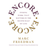 Encore: Finding Work that Matters in the Second Half of Life (Unabridged), by Marc Freedman