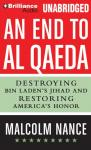 An End to al-Qaeda: Destroying Bin Ladens Jihad and Restoring Americas Honor (Unabridged), by Malcolm Nance