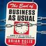 The End of Business as Usual: Rewire the Way You Work to Succeed in the Consumer Revolution (Unabridged) Audiobook, by Brian Solis