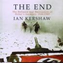 The End: The Defiance and Destruction of Hitlers Germany, 1944-1945 (Unabridged) Audiobook, by Ian Kershaw