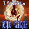 End Game (Unabridged), by J. E. Taylor