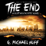 The End: A Post Apocalyptic Novel (Unabridged) Audiobook, by G. Michael Hopf