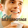 End Self-Sabotage - Hypnosis (Unabridged) Audiobook, by Hypnosis Live