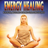 Energy Healing: Kundalini, Angels and Reiki and Super Conciousness, by Reality Entertainment